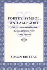 Poetry, Symbol, and Allegory: Intrepreting Metaphorical Language from Plato to the Present