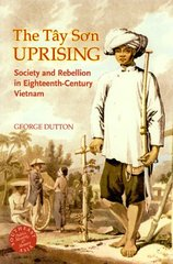 The Tay So'n Uprising: Society And Rebellion in Eighteenth-century Vietnam