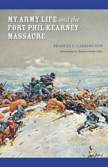 """My Army Life and the Fort Phil Kearney Massacre: With an Account of the Celebration of """"Wyoming Opened"""""""