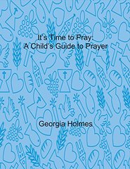 It's Time to Pray: A Child's Guide to Prayer