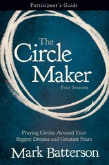The Circle Maker: Trusting God with Your Biggest Dreams and Greatest Fears: Participant's Guide, Four Sessions