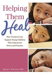 Helping Them Heal: How Teachers Can Support Young Children Who Experience Stress and Trauma by Peterson, Karen L., Ph.D.