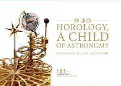 Horology, A Child of Astronomy / L'horlogerie, fille de l'astronomie