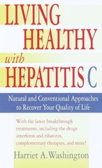 Living Healthy With Hepatitis C: Natural and Conventional Approaches to Recover Your Quality of Life by Washington, Harriet A.