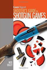 Gun Digest Shooter's Guide to Shotgun Games by Sisley, Nick