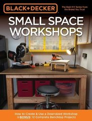 Black & Decker Small Space Workshops: How to create & use a downsized workshop - with 12 benchtop projects