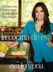 La cocina de Eva / Eva's Kitchen: Cocina con amor para la familia y los amigos / Cooking With Love for Family and Friends