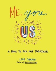 Me, You, Us: A Book to Fill Out Together by Currie, Lisa