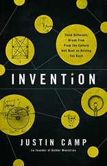 Invention: Think Different; Break Free from the Culture Hell Bent on Holding You Back