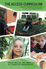 The Access Curriculum: Intentional, Integrated and Inquiry-based for Ages Infancy Through Grade Five