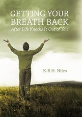 Getting Your Breath Back After Life Knocks It Out of You: A Transparent Journey of Seeking God Through Grief by Niles, K. b. h.