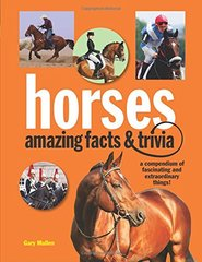 Horses: Amazing Facts and Trivia: """"