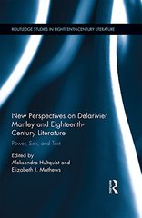 New Perspectives on Delarivier Manley and Eighteenth-Century Literature: Power, Sex, and Text