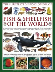 The Illustrated Encyclopedia of Fish & Shellfish of the World: A Natural History Identification Guide to the Diverse Animal Life of Deep Oceans, Open Seas, Estuaries, Shorelines, Ponds, Lakes and Rivers Around the
