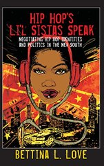 Hip Hop's Li'l Sistas Speak: Negotiating Hip Hop Identities and Politics in the New South