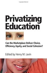 Privatizing Education: Can The School Marketplace Deliver Freedom Of Choice, Efficiency, Equity, And Social Cohesion?
