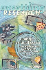 Unsettling Research: Using Critical Praxis and Activism to Create Uncomfortable Spaces