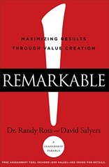 Remarkable!: Maximizing Results Through Value Creation by Ross, Randy, Dr./ Salyers, David