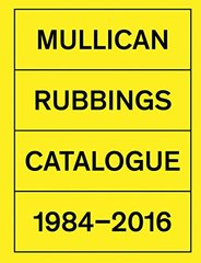 Mullican: Rubbings Catalogue 1984-2016