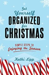 Get Yourself Organized for Christmas: Simple Steps to Enjoying the Season by Lipp, Kathi