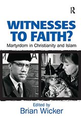 Witnesses to Faith?: Martyrdom in Christianity And Islam