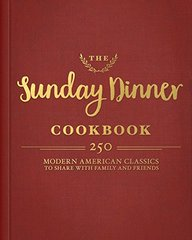 Over the River and Through the Woods: An American Cookbook: A Year of Sunday Suppers with 250 Recipes that Celebrate Family