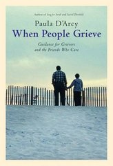 When People Grieve: The Power of Love in the Midst of Pain by D'Arcy, Paula