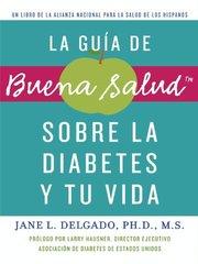 Guia de buena salud para vivir con diabetes / The Buena Salud Guide to Diabetes and Your Life