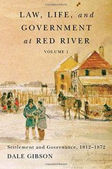 Law, Life, and Government at Red River: Settlement and Governance 1812-1872