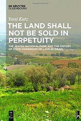 The Land Shall Not Be Sold in Perpetuity: The Jewish National Fund and the History of State Ownership of Land in Israel