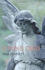 Loving Grief by Bennett, Paul