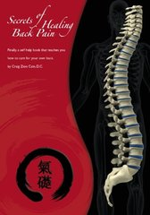 Secrets of Healing Back Pain: Finally, a Self Help Book That Teaches You How to Care for Your Back!