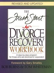 The Fresh Start Divorce Recovery Workbook: A Step-By-Step Program for Those Who Are Divorced or Separated by Burns, Bob/ Whiteman, Tom/ Tom/ Fresh Start Seminars, Inc. (COR)
