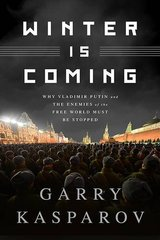 Winter Is Coming: Why Vladimir Putin and the Enemies of the Free World Must Be Stopped by Kasparov, Garry/ Greengard, Mig (CON)