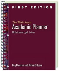 The Work-Smart Academic Planner: Write It Down, Get It Done by Dawson, Peg/ Guare, Richard