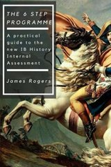 The 6 Step Programme: A Practical Guide to the New Ib History Internal Assessmen