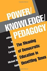 Power/Knowledge/Pedagogy: The Meaning Of Democratic Education In Unsettling Times