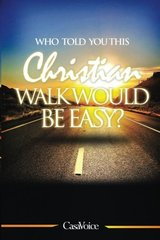 Who Told You This Christian Walk Would Be Easy?
