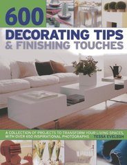 600 Decorating Tips & Finishing Touches: A Collection of Projects to Transform Your Living Spaces, With over 650 Inspirational Photographs by Evelegh, Tessa