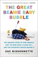 The Great Beanie Baby Bubble: The Amazing Story of How America Lost Its Mind over a Plush Toy--and the Eccentric Genius Behind It