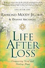 Life After Loss: Conquering Grief and Finding Hope by Moody, Raymond A./ Arcangel, Dianne