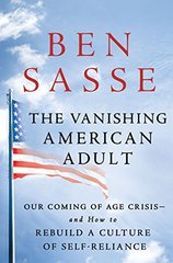 The Vanishing American Adult: Our Coming-of-Age Crisis and How to Rebuild a Culture of Self-Reliance