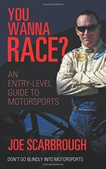 You Wanna Race?: An Entry-level Guide to Motorsports