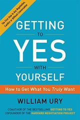 Getting to Yes With Yourself: And Other Worthy Opponents by Ury, William