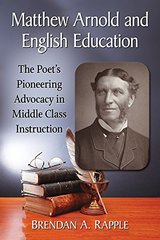 Matthew Arnold and English Education: The Poet's Pioneering Advocacy in Middle Class Instruction
