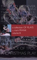 A Collection of Plays by Mark Frank: Land of Never, I Swear By The Eyes of Oedipus, The Rainy Trails, Hurricane Iphigenia Category 5 Tragedy in Darfur, Iphigenia Rising, Humpty Dumpty The