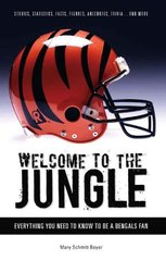 Welcome to the Jungle: Everything You Need to Know to Be a Bengals Fan! by Boyer, Mary Schmitt