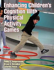 Enhancing Children's Cognition With Physical Activity Games by Tomporowski, Phillip D./ Mccullick, Bryan A./ Pesce, Caterina