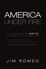 America Under Fire: 3 Things America Must Do to Rebuild Its Foundation