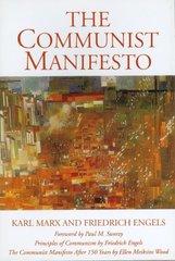 The Communist Manifest: Principles of Communism, the Communist Manifesto 150 Years Later
